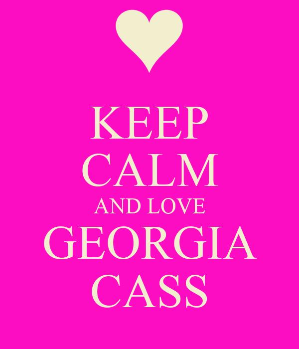 KEEP CALM AND LOVE GEORGIA CASS