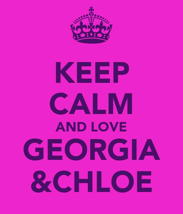 KEEP CALM AND LOVE GEORGIA &CHLOE
