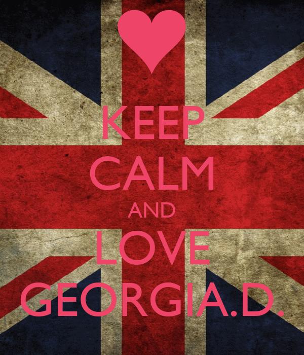 KEEP CALM AND LOVE GEORGIA.D.