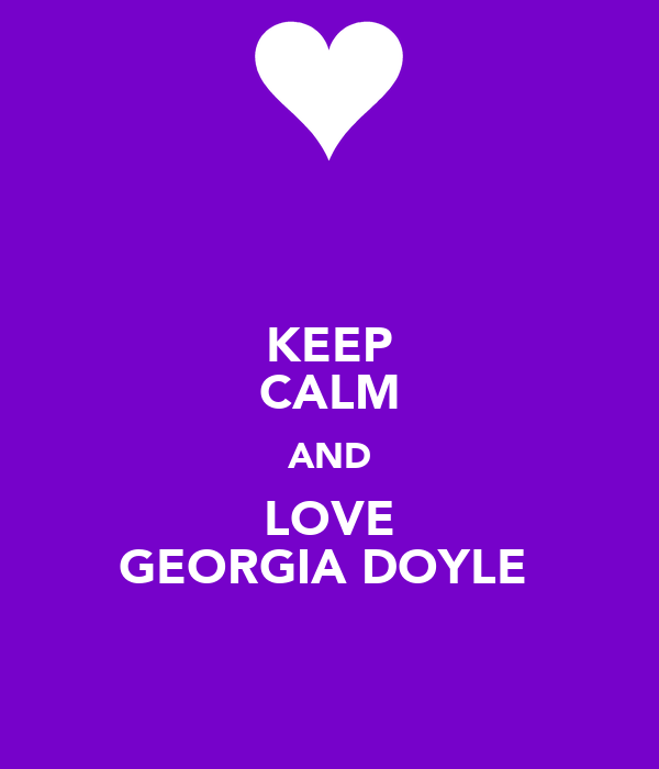 KEEP CALM AND LOVE GEORGIA DOYLE