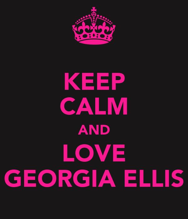 KEEP CALM AND LOVE GEORGIA ELLIS