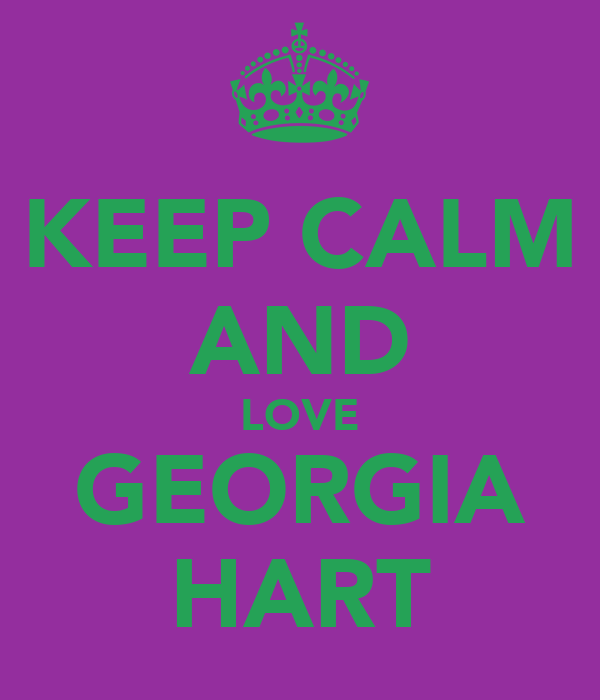 KEEP CALM AND LOVE GEORGIA HART