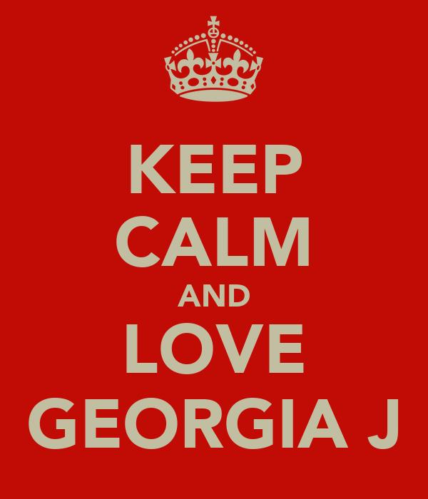 KEEP CALM AND LOVE GEORGIA J