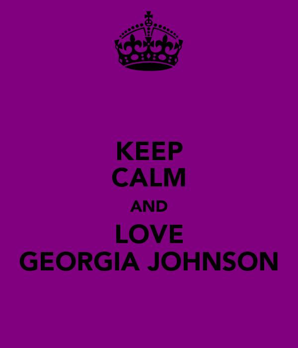 KEEP CALM AND LOVE GEORGIA JOHNSON
