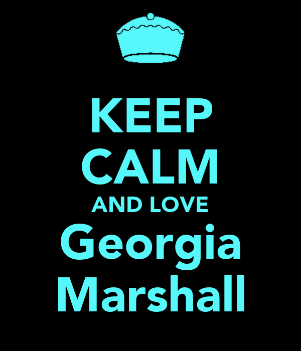 KEEP CALM AND LOVE Georgia Marshall