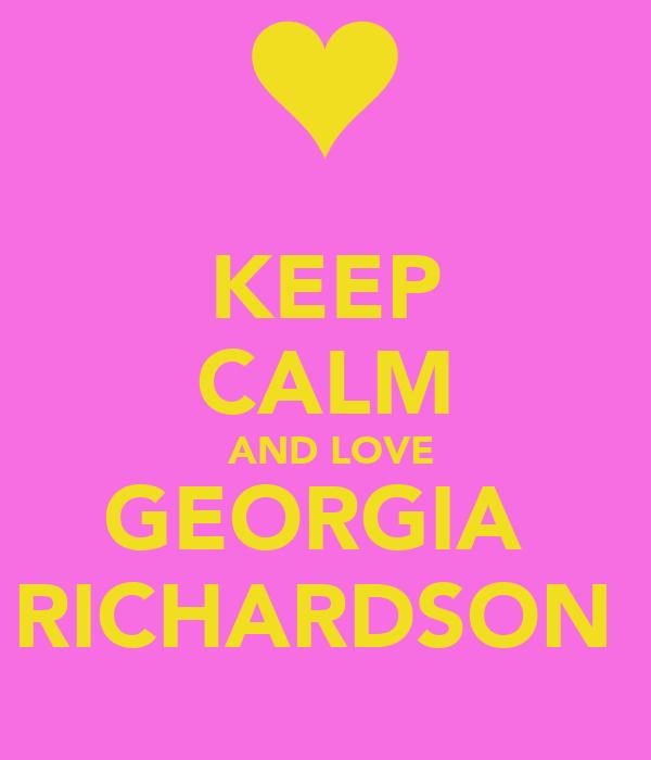 KEEP CALM  AND LOVE GEORGIA  RICHARDSON
