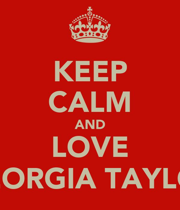 KEEP CALM AND LOVE GEORGIA TAYLOR