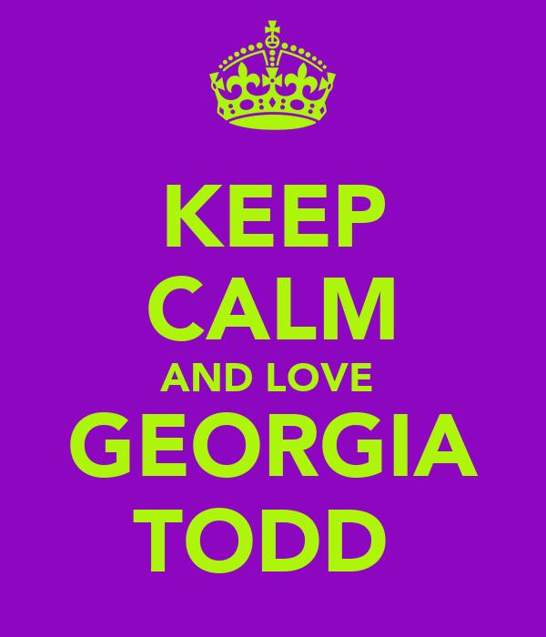 KEEP CALM AND LOVE  GEORGIA TODD