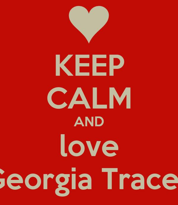 KEEP CALM AND love Georgia Tracey