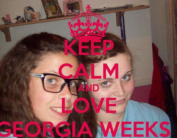 KEEP CALM AND LOVE GEORGIA WEEKS !