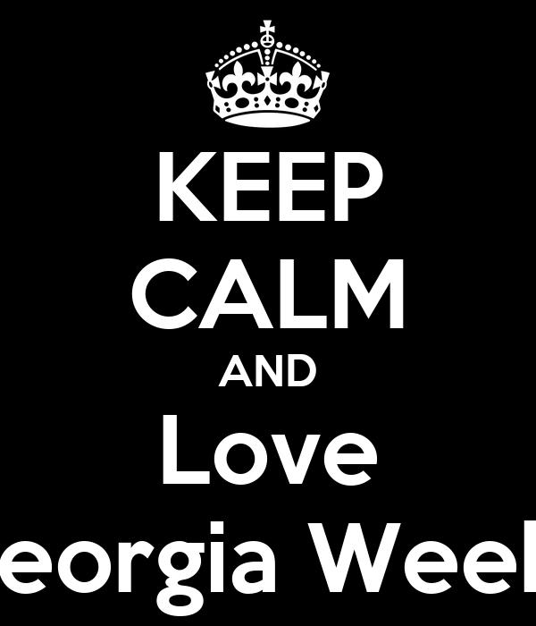 KEEP CALM AND Love Georgia Weeks
