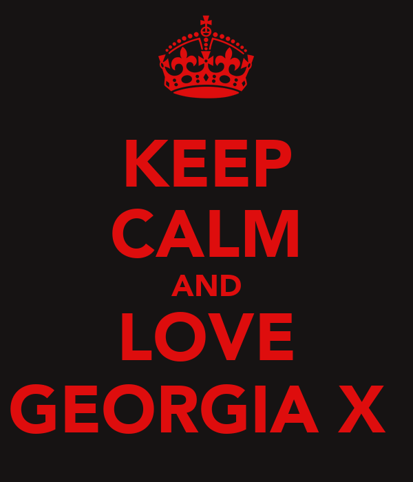 KEEP CALM AND LOVE GEORGIA X