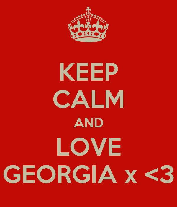KEEP CALM AND LOVE GEORGIA x <3