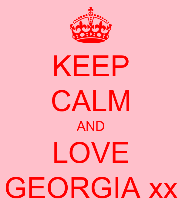 KEEP CALM AND LOVE GEORGIA xx