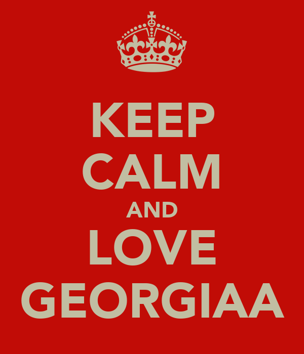 KEEP CALM AND LOVE GEORGIAA