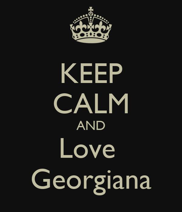 KEEP CALM AND Love  Georgiana