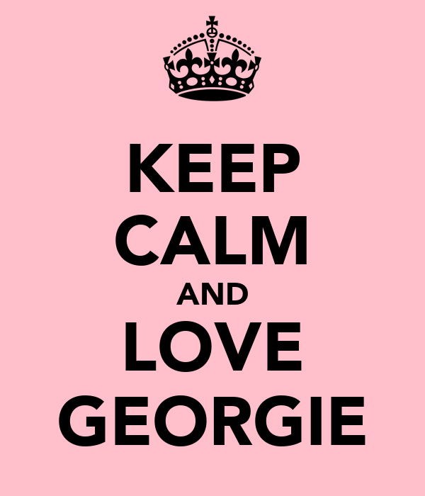 KEEP CALM AND LOVE GEORGIE