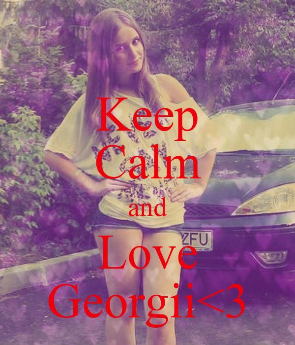 Keep Calm and Love Georgii<3