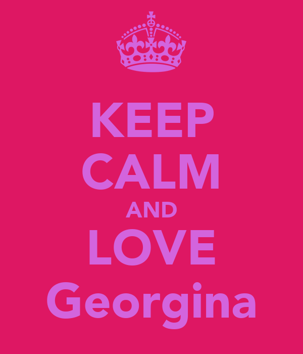 KEEP CALM AND LOVE Georgina