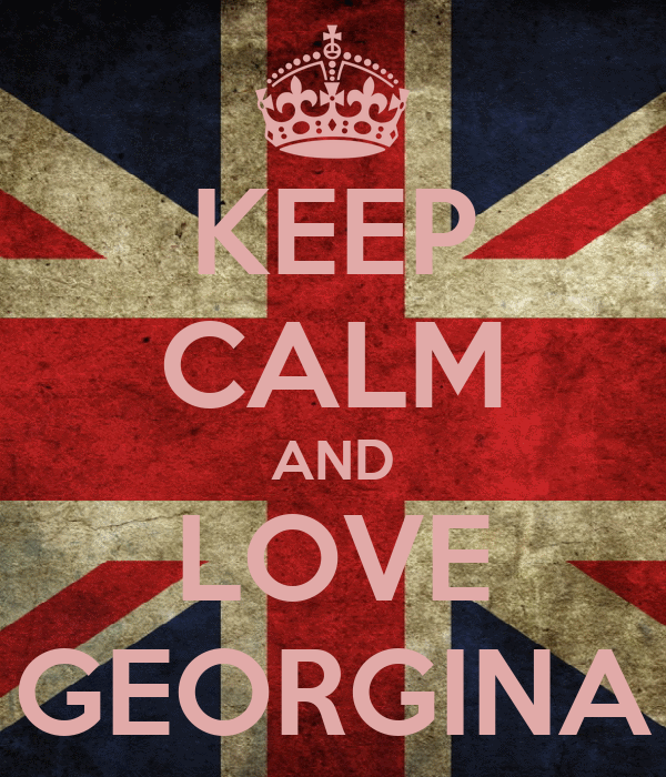 KEEP CALM AND LOVE GEORGINA