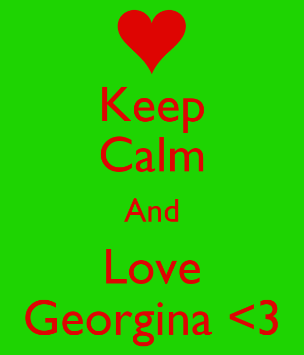 Keep Calm And Love Georgina <3