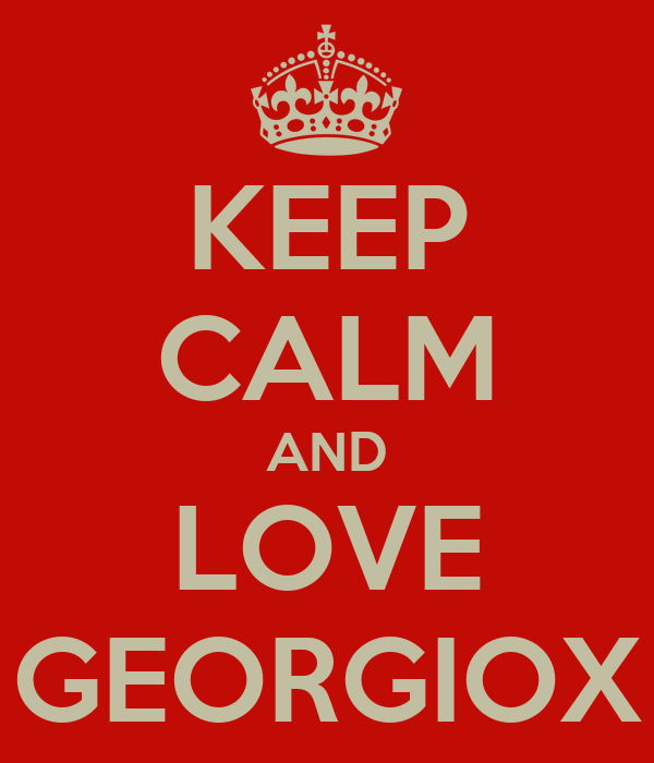KEEP CALM AND LOVE GEORGIOX