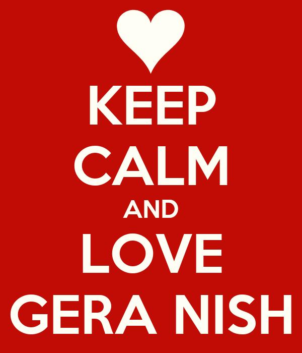 KEEP CALM AND LOVE GERA NISH