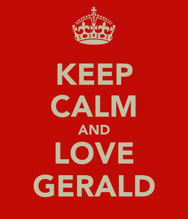 KEEP CALM AND LOVE GERALD