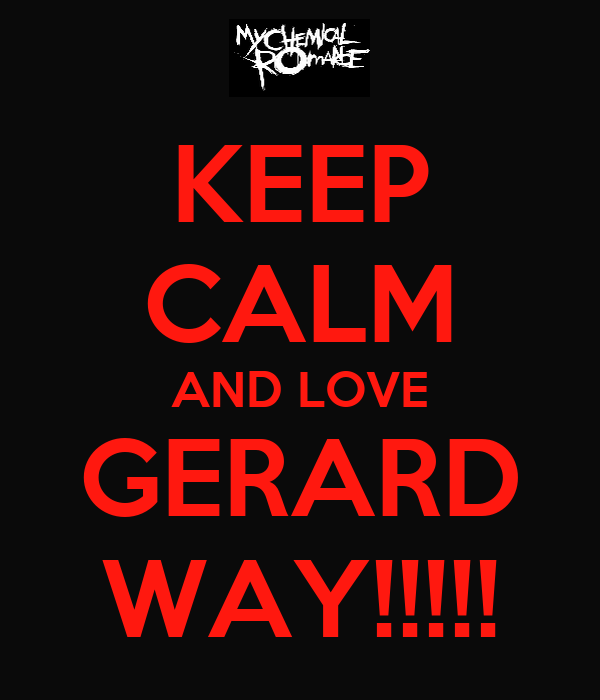 KEEP CALM AND LOVE GERARD WAY!!!!!