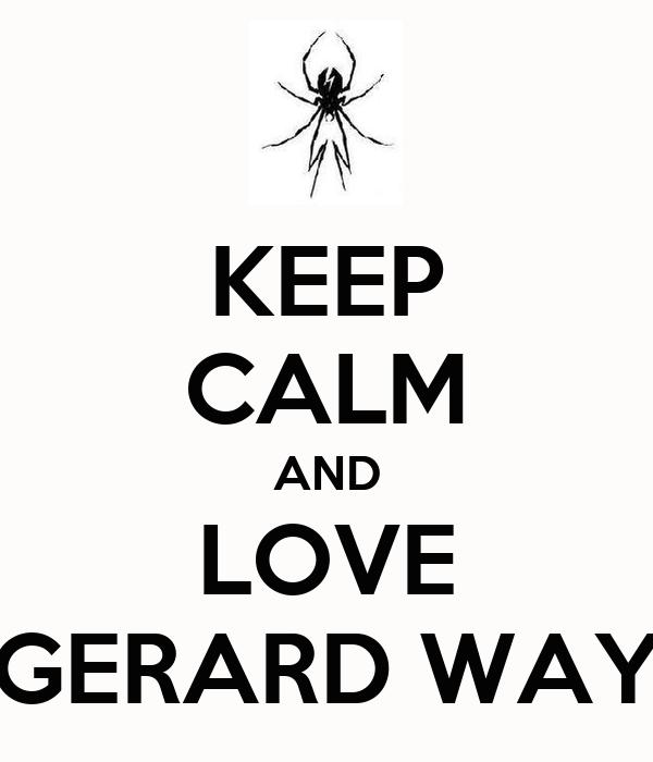 KEEP CALM AND LOVE GERARD WAY