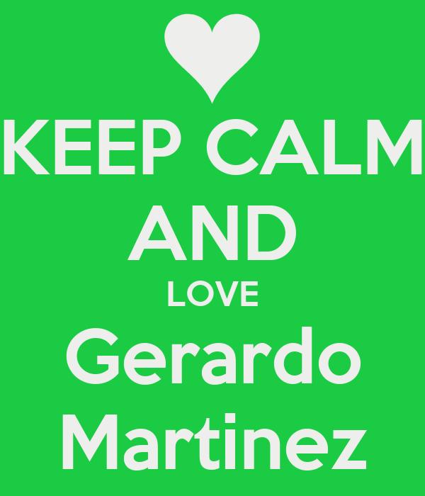 KEEP CALM AND LOVE Gerardo Martinez