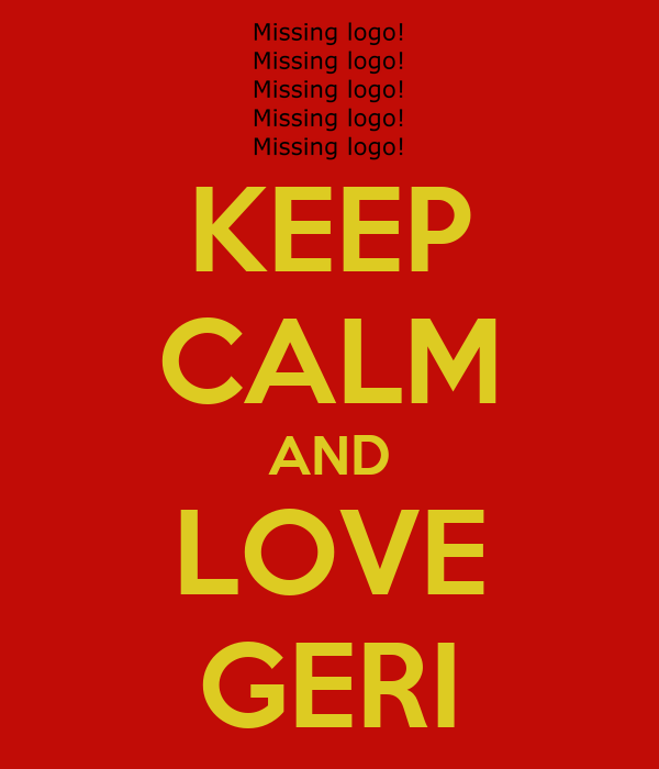 KEEP CALM AND LOVE GERI