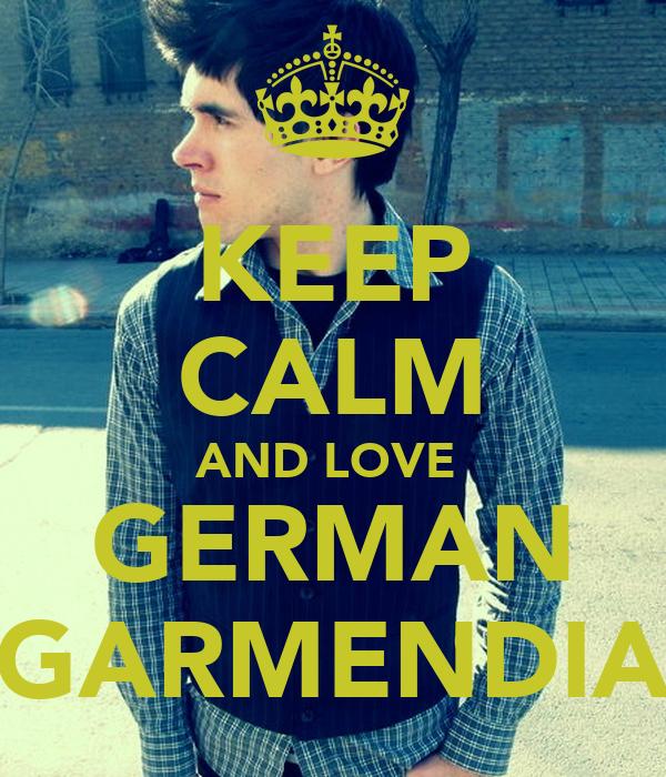 KEEP CALM AND LOVE  GERMAN GARMENDIA