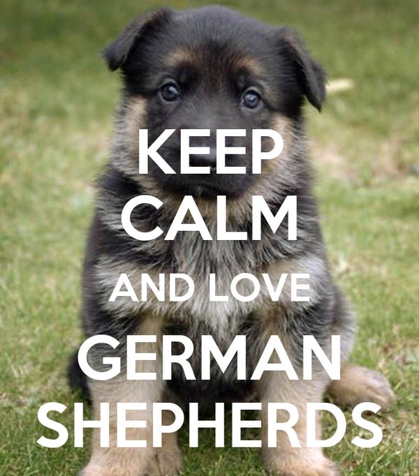 KEEP CALM AND LOVE GERMAN SHEPHERDS