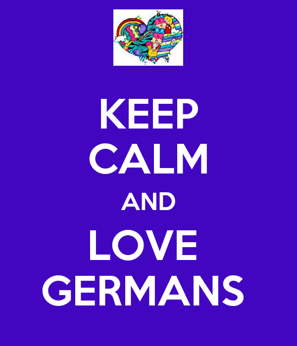 KEEP CALM AND LOVE  GERMANS