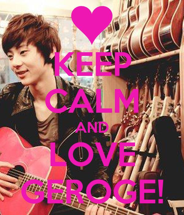 KEEP CALM AND LOVE GEROGE!