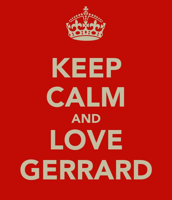 KEEP CALM AND LOVE GERRARD