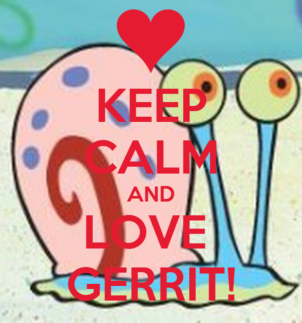 KEEP CALM AND LOVE  GERRIT!