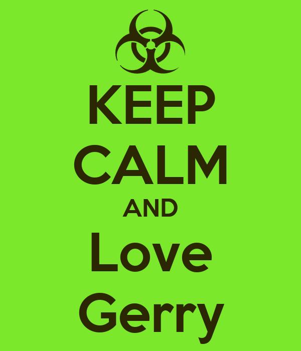KEEP CALM AND Love Gerry
