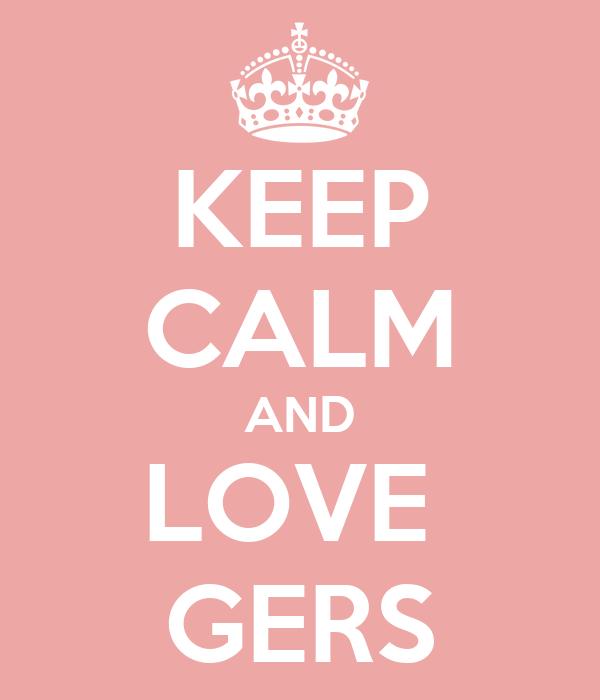 KEEP CALM AND LOVE  GERS