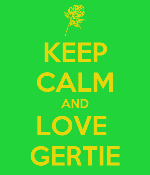 KEEP CALM AND LOVE  GERTIE