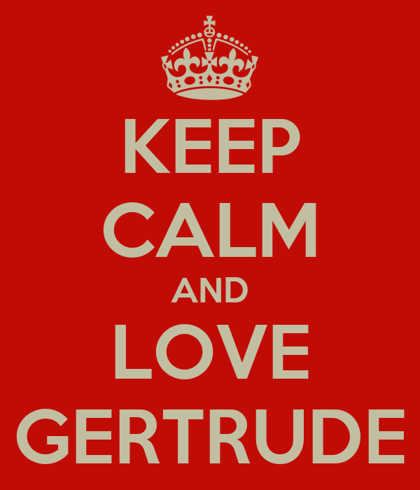 KEEP CALM AND LOVE GERTRUDE