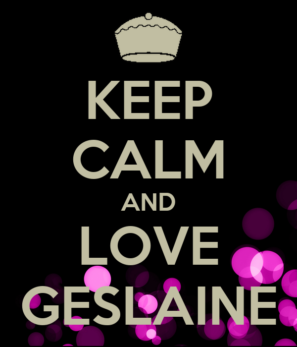 KEEP CALM AND LOVE GESLAINE