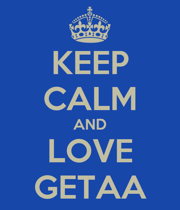 KEEP CALM AND LOVE GETAA