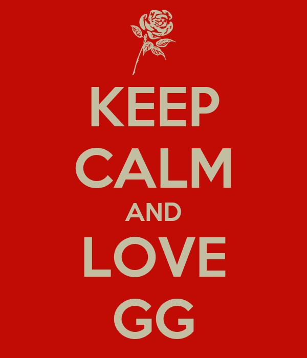 KEEP CALM AND LOVE GG
