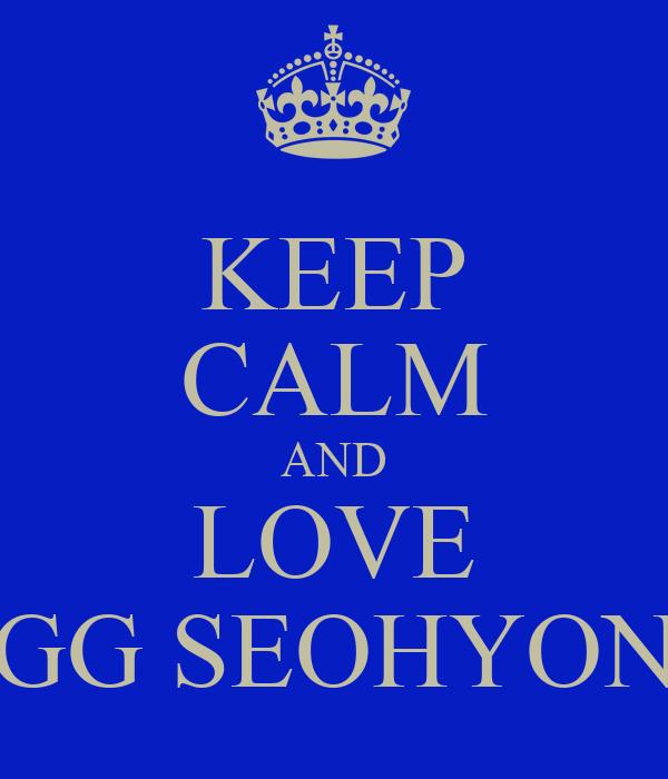 KEEP CALM AND LOVE GG SEOHYON