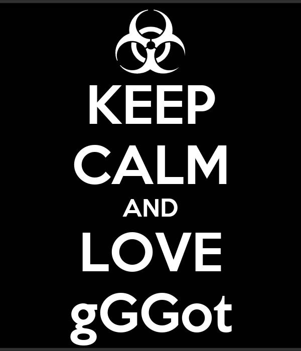 KEEP CALM AND LOVE gGGot