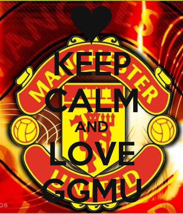 KEEP CALM AND LOVE GGMU
