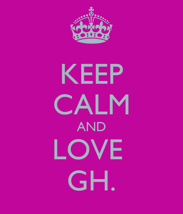KEEP CALM AND LOVE  GH.