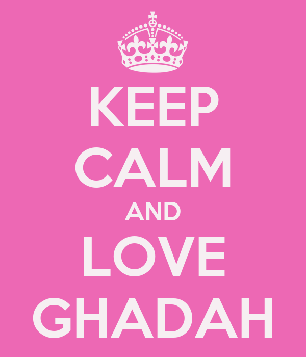 KEEP CALM AND LOVE GHADAH